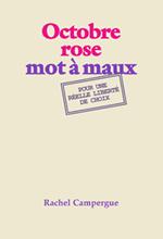 Octobre Rose mot à maux Cela manquait : une analyse irrévérencieuse de la communication d'octobre rose, voilà c'est fait